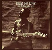 Hound Dog Taylor And The House Rockers (2017 reissue)