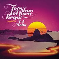 TOO SLOW TO DISCO BRASIL COMPILED BY ED MOTTA