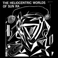 THE HELIOCENTRIC WORLDS OF SUN RA, VOL. 1  (2015 reissue)