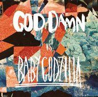 Side A: God Damn - We Don't Like You / Side B: Baby Godzilla - Greedy Pete