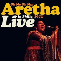 Oh Me, Oh My: Aretha Live In Philly 1972 (rsd 21)