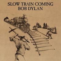SLOW TRAIN COMING (2017 reissue)