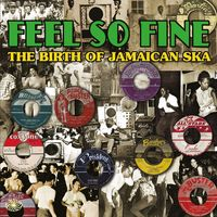 Feel So Fine: The Birth of Jamaican Ska
