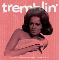 Tremblin': Steamy And Atmospheric Female R&B Vocals