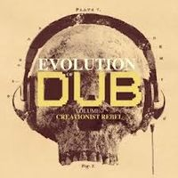 THE EVOLUTION OF DUB VOL 7 : CREATIONIST REBEL
