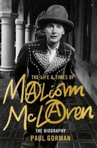 The Life & Times of Malcolm McLaren : The Biography