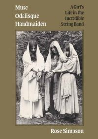 Muse, Odalisque, Handmaiden : A Girl's Life in the Incredible String Band